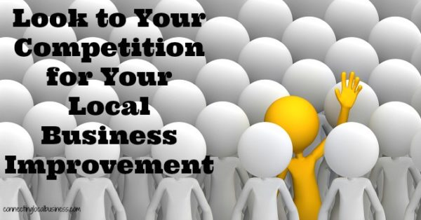 Look to Your Competition for Your Local Business Improvement